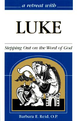 A Retreat With Luke: Stepping Out on the Word of God, Barbara E. Reid