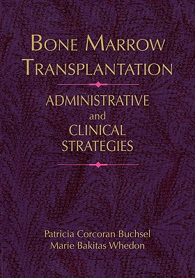 Image for Bone Marrow Transplantation: Administrative and Clinical Strategies (Jones and Bartlett Series in Oncology)