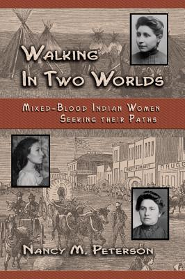 Image for Walking in Two Worlds: Mixed-Blood Indian Women Seeking Their Paths