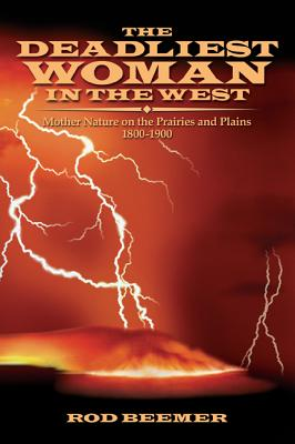 Image for The Deadliest Woman in the West: Mother Nature on the Prairies and Plains 1800-1900