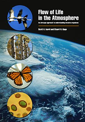 Image for Flow of Life in the Atmosphere: An Airscape Approach to Understanding Invasive Organisms