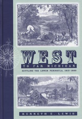 Image for West to Far Michigan: Settling the Lower Peninsula, 1815-1860