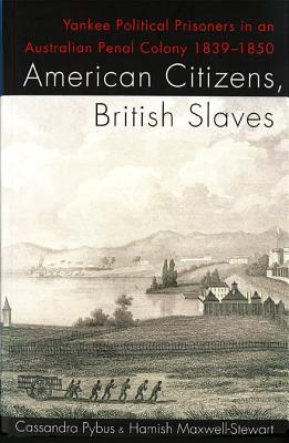 Image for American Citizens, British Slaves: Yankee Political Prisoners in and Australian Penal Colony 1839-1850