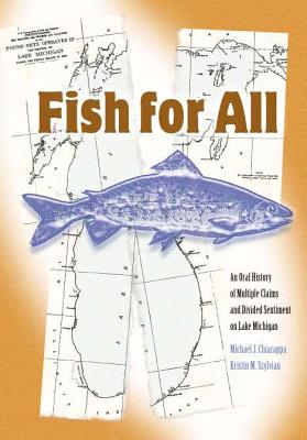 Image for Fish For All: An Oral History of Multiple Claims and Divided Sentiment on Lake Michigan (Michigan And The Great Lakes)