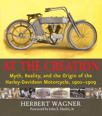 Image for At the Creation: Myth, Reality, and the Origin of the Harley-Davidson Motorcycle
