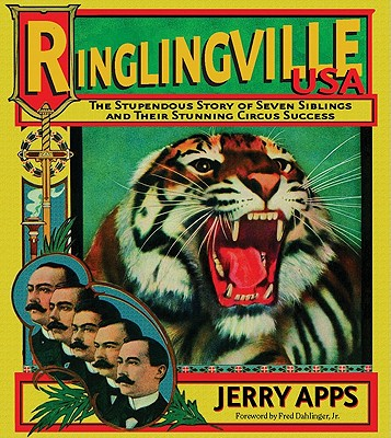 Ringlingville Usa: The Stupendous Story Of Seven Siblings And Their Stunning Circus Success, Apps, Jerry;Apps, Jerold W.