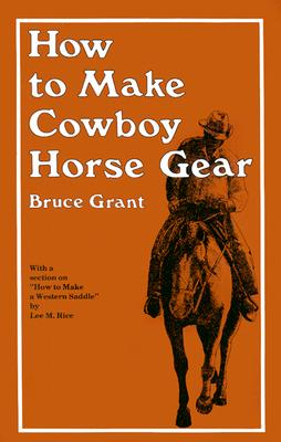 How to Make Cowboy Horse Gear, GRANT, Bruce