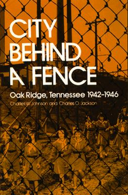Image for City Behind a Fence: Oak Ridge, Tennessee, 1942-1946