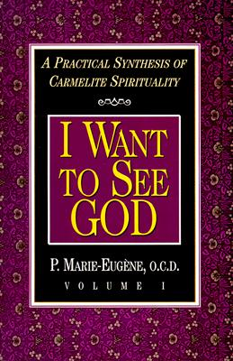 Image for I Want to See God: A Practical Synthesis of Carmelite Spirituality