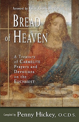 Bread of Heaven: A Treasury of Carmelite Prayers And Devotions on the Eucharist, PENNY HICKEY