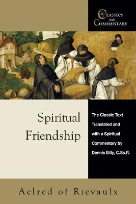 Spiritual Friendship: The Classic Text With a Spiritual Commentary (Classics With Commentary), Aelred of Rievalux