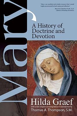 Mary: A History of Doctrine and Devotion (Christian Classics), HILDA GRAEF
