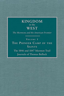 The Pioneer Camp of the Saints: The 1846 and 1847 Mormon Trail Journals of Thomas Bullock (Kingdom in the West: The Mormons and the American Frontier)