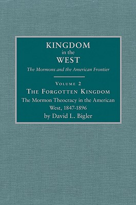Image for Forgotten Kingdom: The Mormon Theocracy in the American West, 1847-1896 (Kingdom in the West, V. 2)