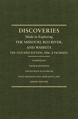 Jeffersons Western Explorations Discoveries Made in Exploring the Missouri Red River and Washita by Captains Lewis and Clark Doctor Sibley and William Dunbar and compiled by Thomas Jefferson The Natchez Edition 1806