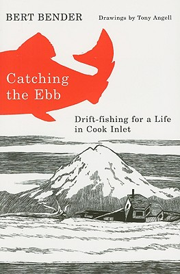 Image for Catching the Ebb : Drift-fishing for a Life in Cook Inlet