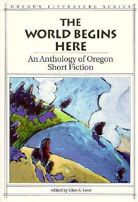 Image for The World Begins Here: An Anthology of Oregon Short Fiction (Oregon Literature)