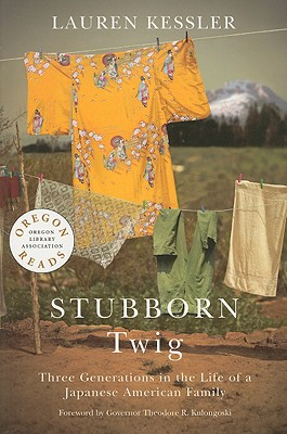 Stubborn Twig: Three Generations in the Life of a Japanese American Family (Oregon Reads), Kessler, Lauren