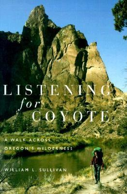 Image for Listening for Coyote: A Walk Across Oregon's Wilderness