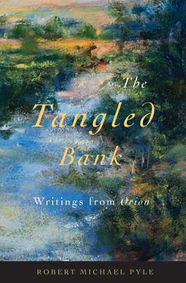 The Tangled Bank: Writings from Orion, Pyle, Robert Michael