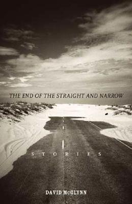 The End of the Straight and Narrow: Stories, Mcglynn, David