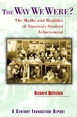 The Way We Were?: The Myths and Realities of America's Student Achievement (Century Foundation/Twentieth Century Fund Report), Rothstein, Richard