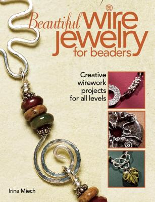 Image for Beautiful Wire Jewelry for Beaders: Creative Wirework Projects for All Levels