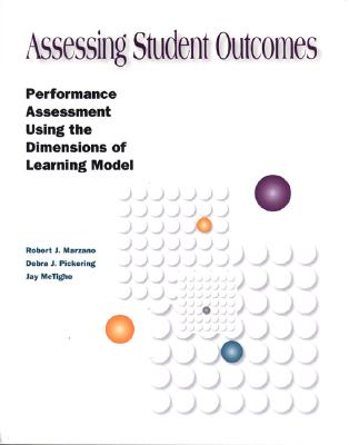 Image for Assessing Student Outcomes: Performance Assessment Using the Dimensions of Learning Model