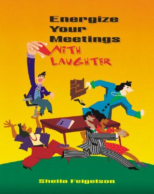 Energize Your Meetings with Laughter, Feigelson, Sheila