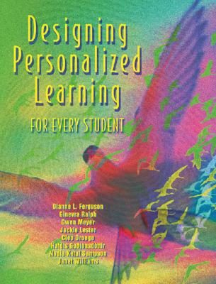 Designing Personalized Learning for Every Student, Dianne L Ferguson; Ralph Giverva; Gwen Meyer