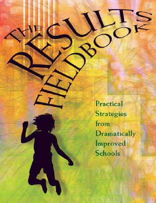 Image for Results Fieldbook: Practical Strategies from Dramatically Improved Schools