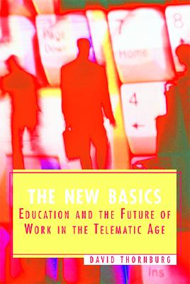 Image for The New Basics: Education and the Future of Work in the Telematic Age