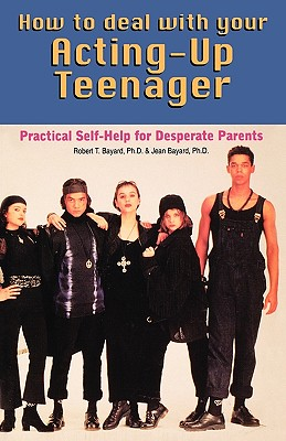 Image for How to Deal With Your Acting-Up Teenager: Practical Help for Desperate Parents
