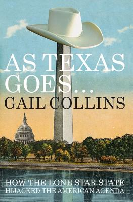 Image for As Texas Goes...: How the Lone Star State Hijacked the American Agenda