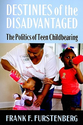 Image for Destinies of the Disadvantaged: The Politics of Teen Childbearing
