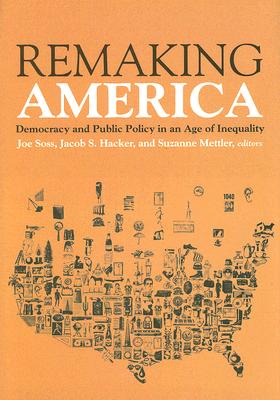 Remaking America: Democracy and Public Policy in an Age of Inequality (Hardcover), Soss, Joe; Hacker, Jacob S.; Mettler, Suzanne