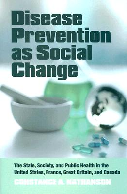 Image for Disease Prevention as Social Change: The State, Society, and Public Health in the United States, France, Great Britain, and Canada