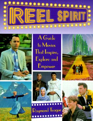 Reel Spirit: A Guide to Movies That Inspire, Explore and Empower, Teague, Raymond