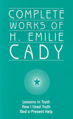 Complete Works of H. Emilie Cady, Cady, H. Emilie
