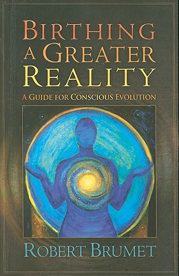 Image for Birthing a Greater Reality: A Guide to Conscious Evolution