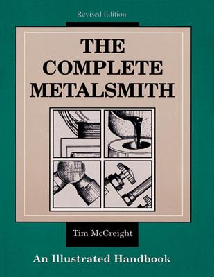 The Complete Metalsmith: An Illustrated Handbook, McCreight, Tim