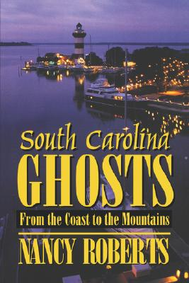 South Carolina Ghosts: From the Coast to the Mountains, Roberts, Nancy