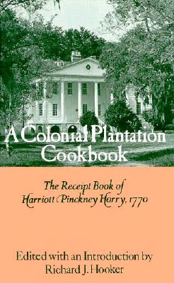 Image for A Colonial Plantation Cookbook: The Receipt Book of Harriott Pinckney Horry, 1770