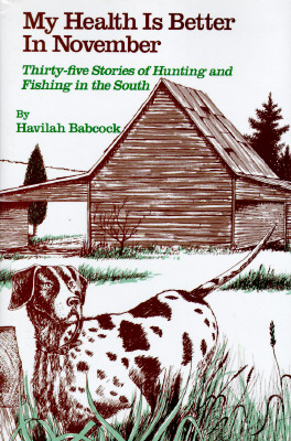 Image for My Health Is Better in November: Thirty-Five Stories of Hunting and Fishing in the South