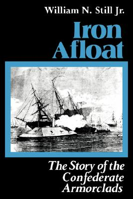 Image for Iron Afloat: The Story of the Confederate Armorclads (Studies in Maritime History)