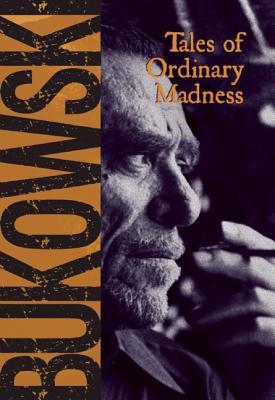 Tales of Ordinary Madness, Charles Bukowski