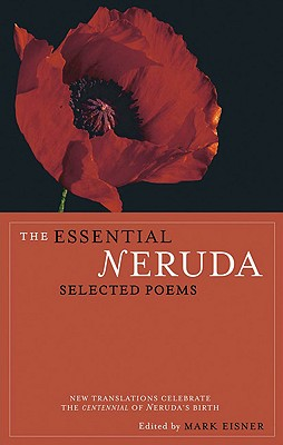 The Essential Neruda: Selected Poems (Bilingual Edition) (English and Spanish Edition), Pablo Neruda