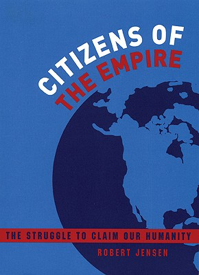 Citizens of the Empire: The Struggle to Claim Our Humanity, Jensen, Robert
