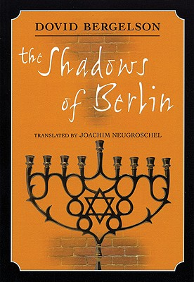 The Shadows of Berlin: The Berlin Stories of Dovid Bergelson, Bergelson, Dovid
