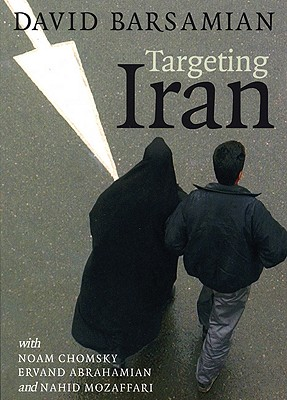 Targeting Iran (City Lights Open Media), David Barsamian; Noam Chomsky; Ervand Abrahamian; Nahid Mozaffari
